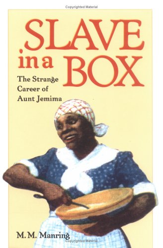 Slave in a Box The Strange Career of Aunt Jemima N/A edition cover