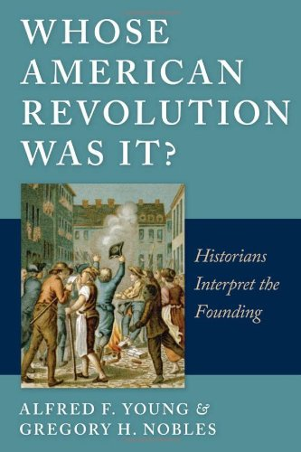 Whose American Revolution Was It? Historians Interpret the Founding  2011 edition cover
