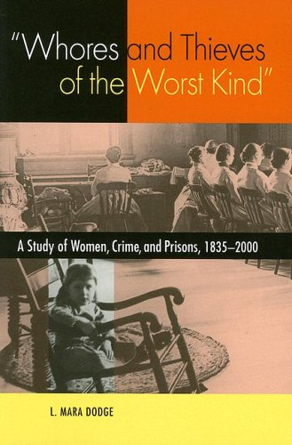 Whores and Thieves of the Worst Kind A Study of Women, Crime, and Prisons, 1835-2000  2006 edition cover