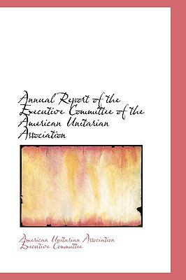 Annual Report of the Executive Committee of the American Unitarian Association N/A 9781103074112 Front Cover