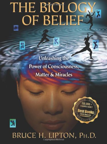 Biology of Belief Unleashing the Power of Consciousness, Matter, and Miracles  2008 edition cover
