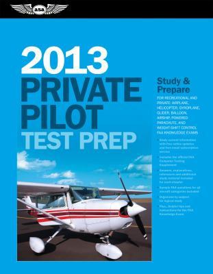 Private Pilot Test Prep 2013 Study and Prepare for Recreational and Private: Airplane, Helicopter, Gyroplane, Glider, Balloon, Airship, Powered Parachute, and Weight-Shift Control FAA Knowledge Exams N/A edition cover