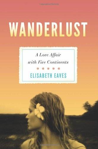 Wanderlust A Love Affair with Five Continents  2011 9781580053112 Front Cover