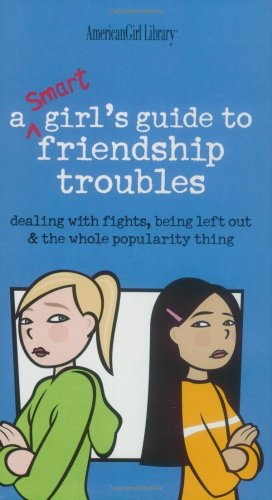 Smart Girl's Guide to Friendship Troubles Dealing with Fights, Being Left Out and the Whole Popularity Thing  2003 edition cover