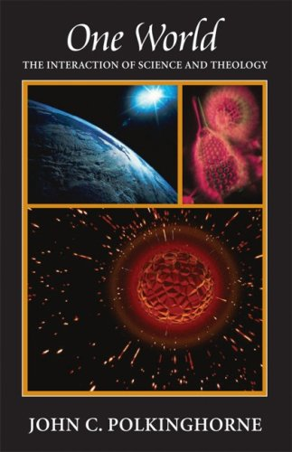 One World The Interaction of Science and Theology  2007 edition cover