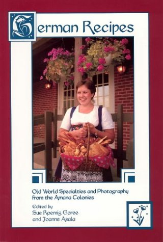 German Recipes Old World Specialties and Photography from the Amana Colonies  2002 9781932043112 Front Cover