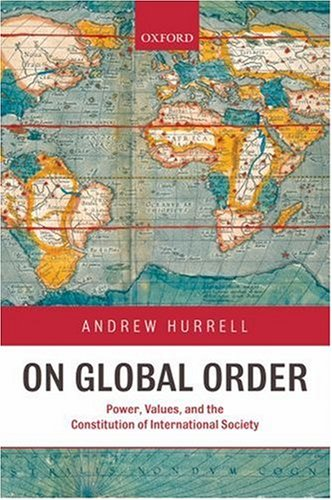 On Global Order Power, Values, and the Constitution of International Society  2007 9780199233113 Front Cover