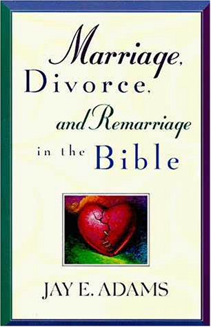 Marriage, Divorce, and Remarriage in the Bible A Fresh Look at What Scripture Teaches  1986 edition cover