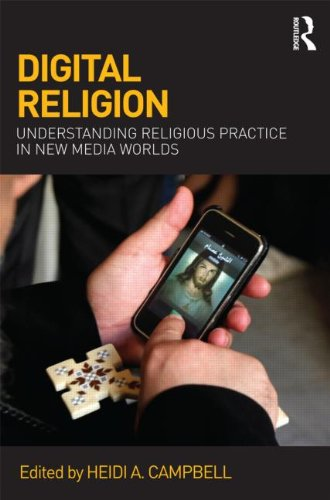 Digital Religion Understanding Religious Practice in New Media Worlds  2013 edition cover