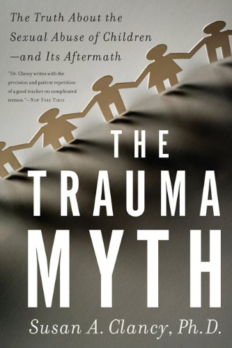 Trauma Myth The Truth about the Sexual Abuse of Children--And Its Aftermath  2009 9780465022113 Front Cover