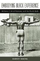 Embodying Black Experience Stillness, Critical Memory, and the Black Body  2010 9780472051113 Front Cover