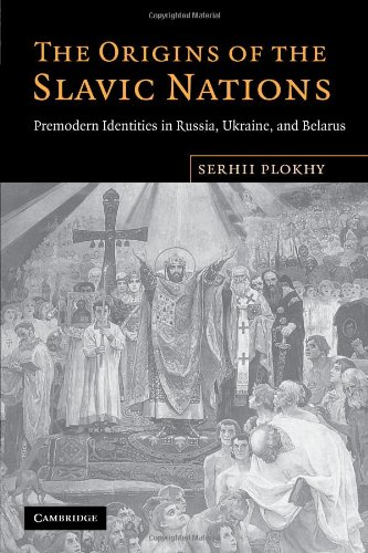 Origins of the Slavic Nations Premodern Identities in Russia, Ukraine, and Belarus  2010 edition cover