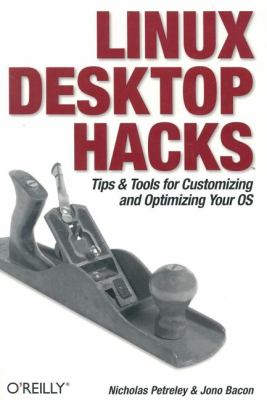 Linux Desktop Hacks Tips and Tools for Customizing and Optimizing Your OS  2005 9780596009113 Front Cover