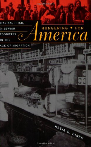 Hungering for America Italian, Irish, and Jewish Foodways in the Age of Migration  2001 edition cover