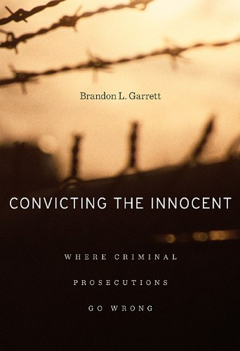 Convicting the Innocent Where Criminal Prosecutions Go Wrong  2011 edition cover