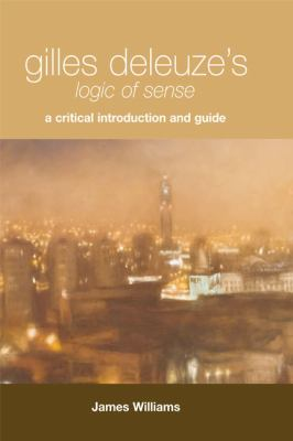 Gilles Deleuze's Logic of Sense A Critical Introduction and Guide  2008 9780748626113 Front Cover
