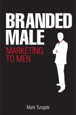 Branded Male Marketing to Men  2008 9780749450113 Front Cover