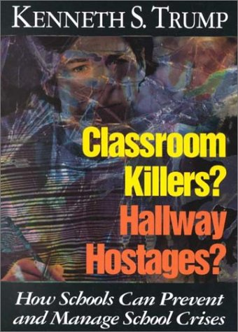Classroom Killers? Hallway Hostages? How Schools Can Prevent and Manage School Crises  2000 9780761975113 Front Cover