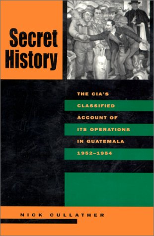 Secret History The CIA's Classified Account of Its Operations in Guatemala, 1952-1954  1999 edition cover