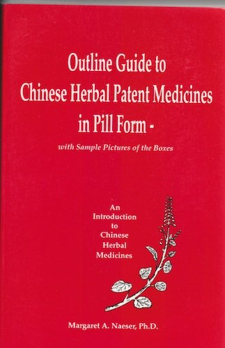 Outline Guide to Chinese Herbal Patent Medicines in Pill Form - with Sample Pictures of the Boxes : An Introduction to Chinese Herbal Medicines 2nd edition cover