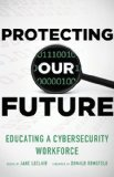 Protecting Our Future Educating a Cybersecurity Workforce  2013 edition cover