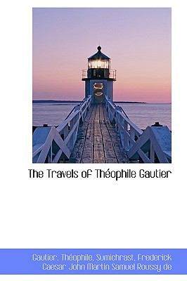 Travels of Théophile Gautier N/A 9781113485113 Front Cover