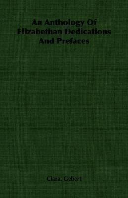 Anthology of Elizabethan Dedications and Prefaces  N/A 9781406752113 Front Cover