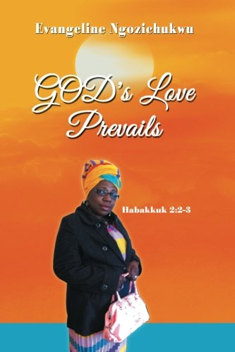God's Love Prevails:   2013 9781483672113 Front Cover
