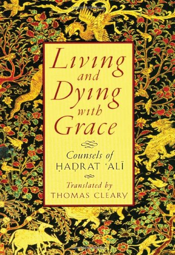 Living and Dying with Grace Counsels of Hadrat Ali N/A 9781570622113 Front Cover