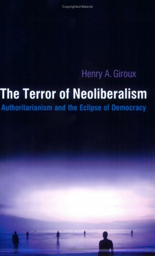 Terror of Neoliberalism Authoritarianism and the Eclipse of Democracy  2005 9781594510113 Front Cover