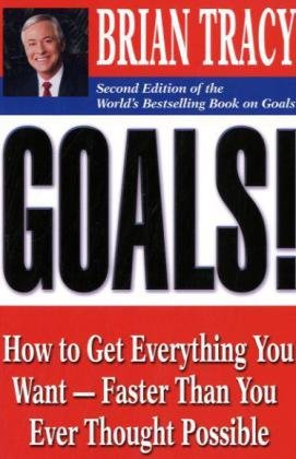Goals! How to Get Everything You Want - Faster Than You Ever Thought Possible 2nd 2010 edition cover