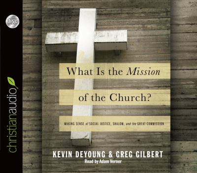What Is the Mission of the Church?: Making Sense of Social Justice, Shalom and the Great Commission  2011 edition cover