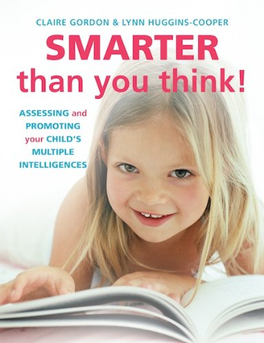 Smarter Than You Think!: Assessing and Promoting Your Child's Multiple Intelligences  2013 9781909066113 Front Cover