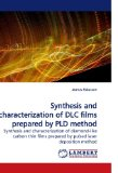Synthesis and Characterization of Dlc Films Prepared by Pld Method  N/A 9783838320113 Front Cover