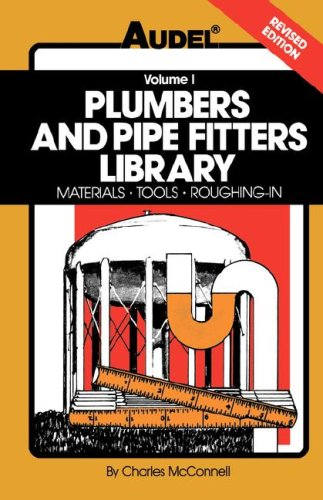 Plumbers and Pipe Fitters Library, Volume 1 Materials, Tools, Roughing-In 4th 1989 9780025829114 Front Cover