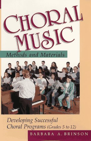 Choral Music Methods and Materials Developing Successful Choral Programs  1996 9780028703114 Front Cover