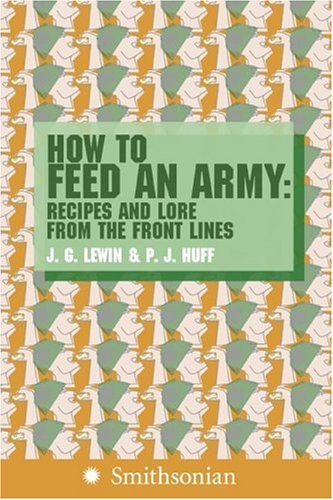 How to Feed an Army Recipes and Lore from the Front Lines  2006 9780060891114 Front Cover