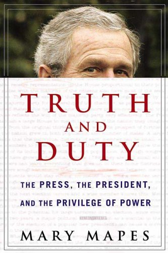 Truth and Duty The Press, the President, and the Privilege of Power  2005 edition cover