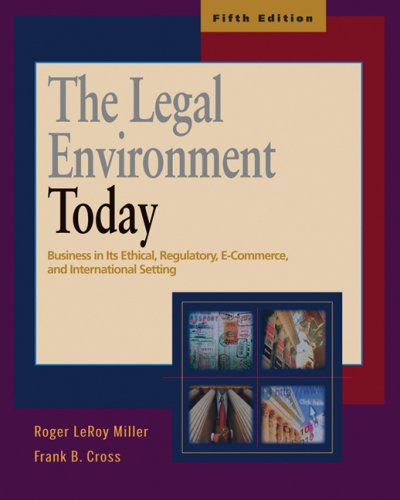Legal Environment Today Business in Its Ethical, Regulator, E-Commerce, and International Setting 5th 2007 (Revised) edition cover