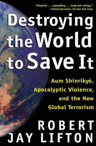 Destroying the World to Save It Aum Shinrikyo, Apocalyptic Violence, and the New Global Terrorism  2000 (Revised) edition cover