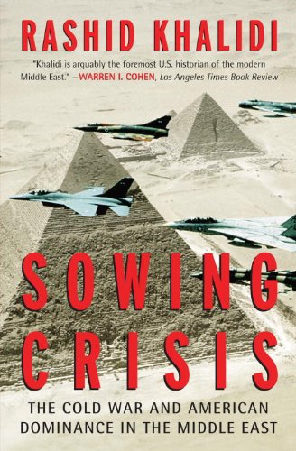 Sowing Crisis The Cold War and American Dominance in the Middle East  2009 edition cover