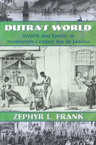 Dutra's World Wealth and Family in Nineteenth-Century Rio de Janeiro  2004 edition cover