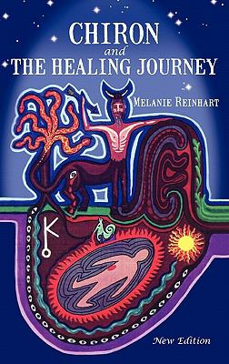 Chiron and the Healing Journey An Astrological and Psychological Perspective 4th 2010 9780955823114 Front Cover