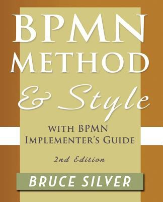 BPMN Method and Style, 2nd Edition, with BPMN Implementer's Guide: A Structured Approach for Business Process Modeling and Implementation Using BPMN 2.0 N/A edition cover