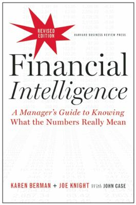 Financial Intelligence A Manager's Guide to Knowing What the Numbers Really Mean 2nd 2013 (Revised) 9781422144114 Front Cover