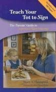 Teach Your Tot to Sign The Parents' Guide to American Sign Language  2005 edition cover