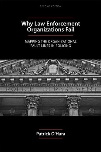 Why Law Enforcement Organizations Fail Mapping the Organizational Fault Lines in Policing 2nd 2012 edition cover