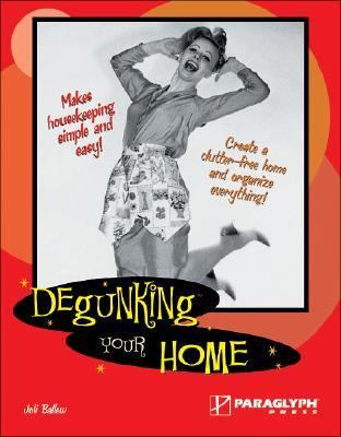 Degunking Your Home   2006 9781933097114 Front Cover