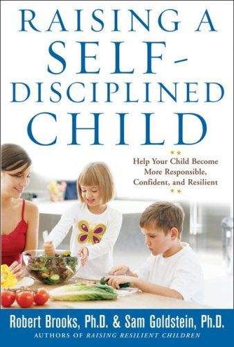 Raising a Self-Disciplined Child Help Your Child Become More Responsible, Confident, and Resilient  2009 edition cover