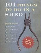 101 Things to Do in a Shed N/A edition cover